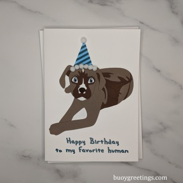 """Dog Birthday Card - Designed from a photo, this doggo is wishing happy birthday to his human. Complete with party hat and custom text. 5""""x7"""" ($12)"""